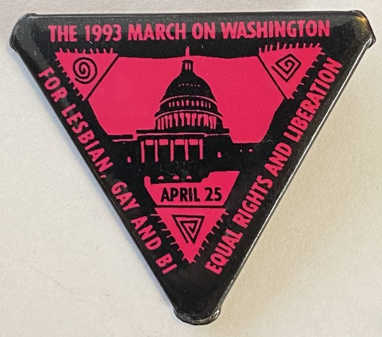 The 1993 March on Washington / For lesbian, gay and bi / Equal rights and liberation [pinback button]