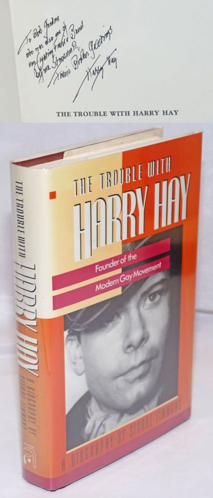 The Trouble with Harry Hay: founder of the modern gay movement [signed]. Stuart Timmons.