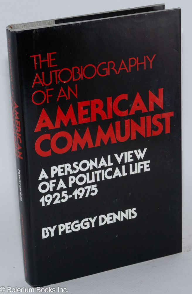 The autobiography of an American Communist; a personal view of a political life, 1925-1975. Peggy Dennis.