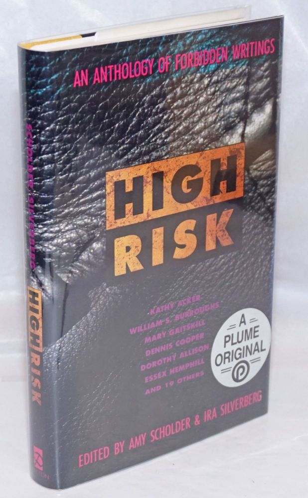 High Risk: an anthology of forbidden writers. Amy Scholder, Ira Silverberg, William S. Burroughs Kathy Acker, Dorothy Allison, Dennis Cooper, Mary Gaitskill.