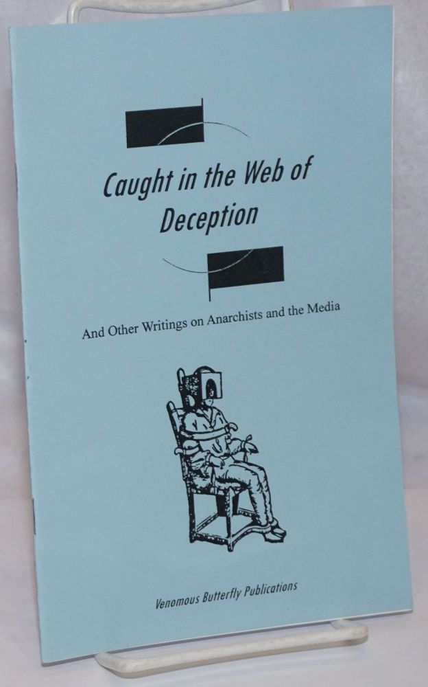 Caught in the web of deception and other writings on anarchists and the media