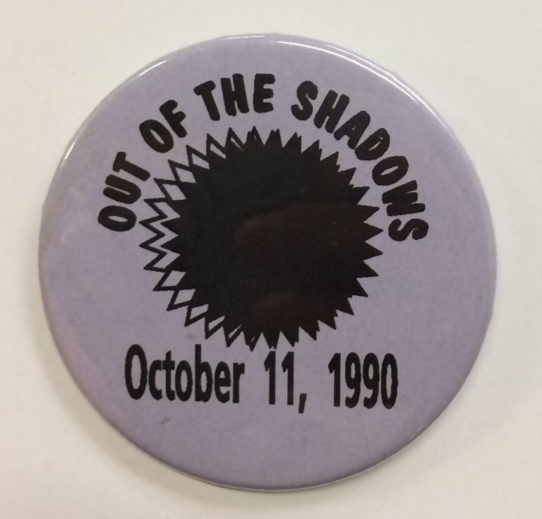 Out of the shadows / October 11, 1990 [pinback button]