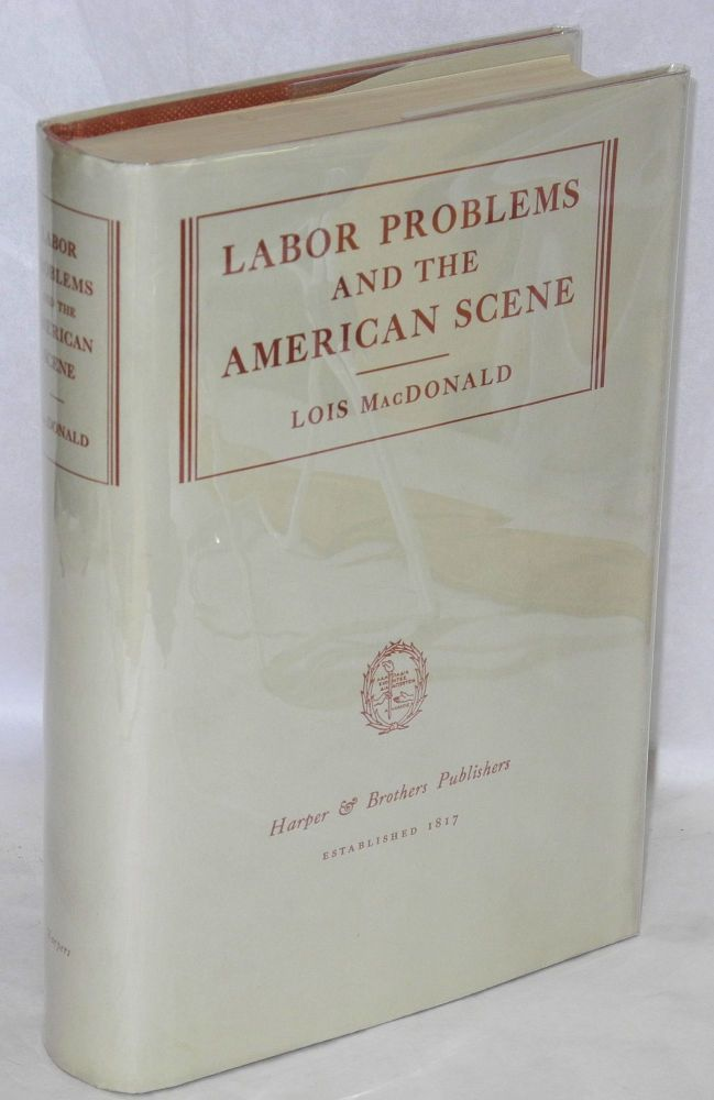 Labor problems and the American scene. Lois MacDonald.