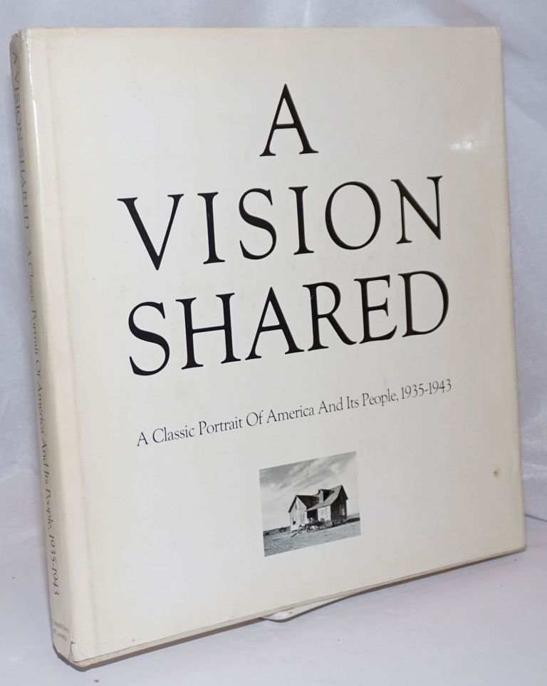 A vision shared, a classic portrait of America and its people, 1935-1943. Hank O'Neal.