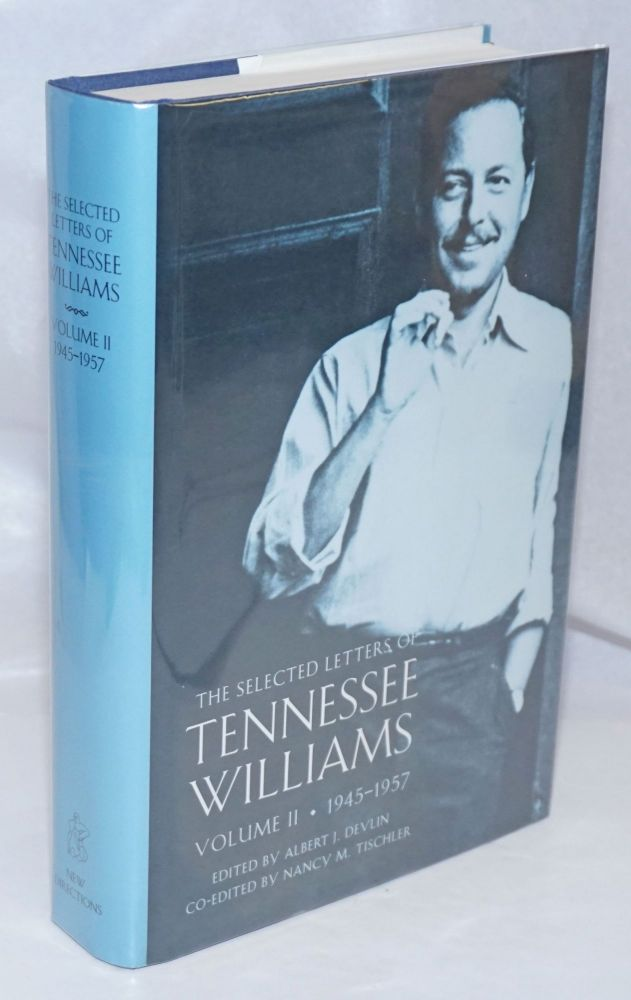 The Selected Letters of Tennessee Williams volume II . 1945-1957. Tennessee Williams, co- Albert J. Devlin, by Nancy M. Tischler.