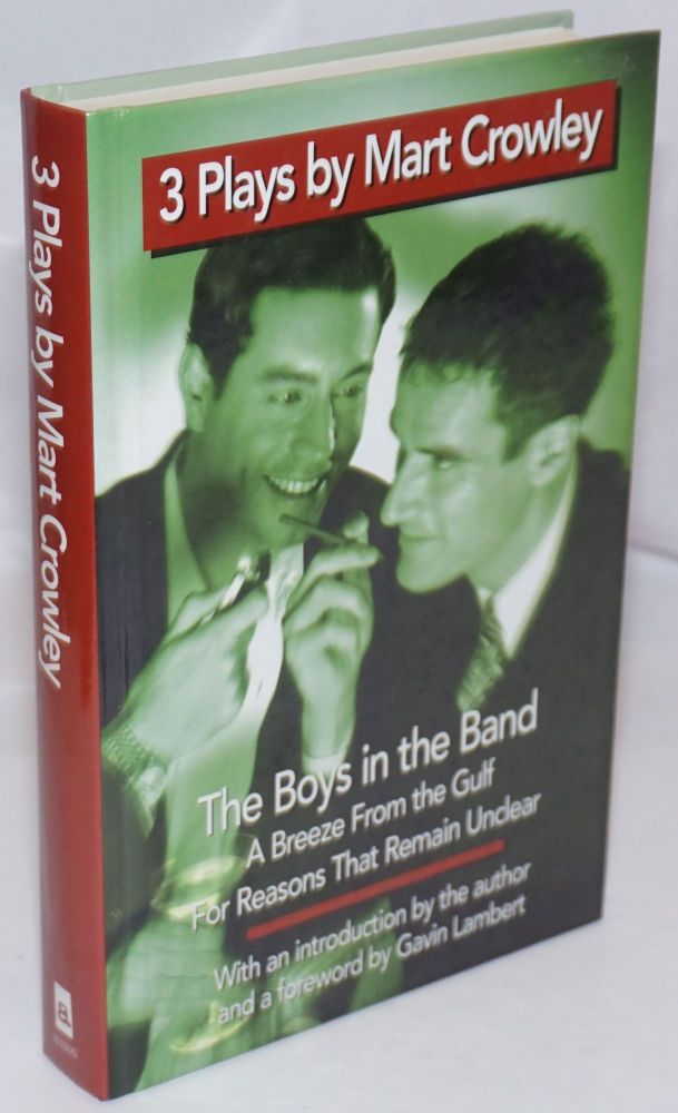 3 Plays by Mart Crowley: The Boys in the Band, A Breeze from the Gulf, & For Reasons That Remain Unclear. Mart Crowley, Gavin Lambert.