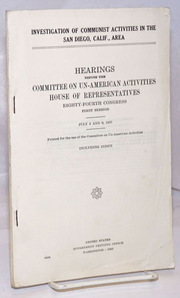 Investigation of Communist activities in the San Diego, Calif., area; Hearings before the Committee on Un-American Activities, House of Representatives, Eighty-fourth Congress, first session. July 5 and 6, 1955. Including index. House of Representatives United States. Committee on Un-American Activities.