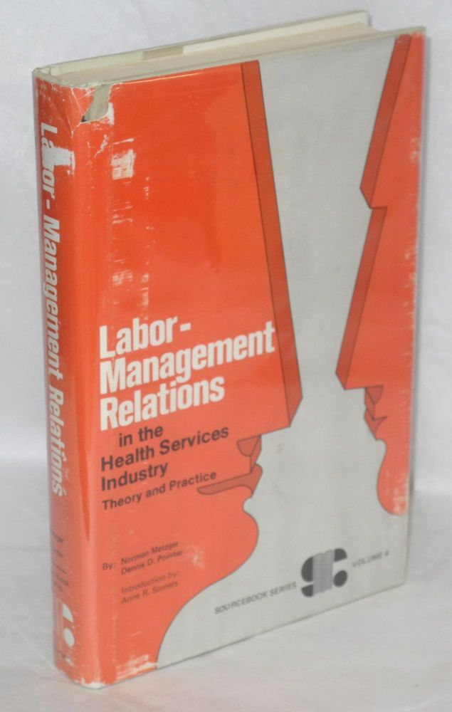 Labor -management relations in the health services industry: theory and practice. Norman Metzger, Dennis D. Pointer.