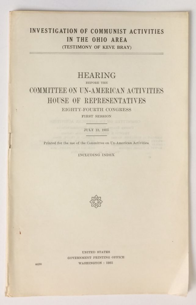 Investigation of Communist activities in the Ohio area (testimony of Keve Bray). Hearing before the Committee on Un-American Activities, House of Representatives, Eighty-fourth Congress, first session. July 13, 1955. Including index. Keve Bray.