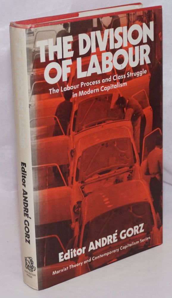 The Division of Labour: The Labour Process and Class-Struggle in Modern Capitalism. André Gorz.