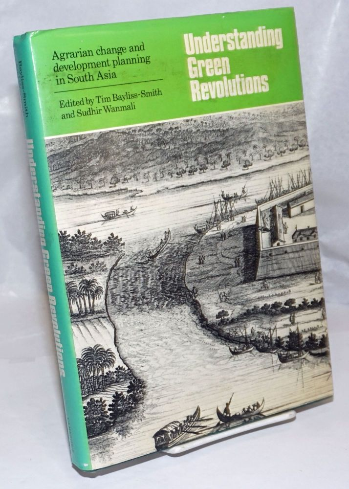 Understanding green revolutions, agrarian change and development planning in South Asia. Essays in honour of B.H. Farmer, edited by Tim P. Bayliss-Smith and Sudhir Wanmali. B. H. Farmer, Tim P. Bayliss-Smith, Sudhir Wanmali.
