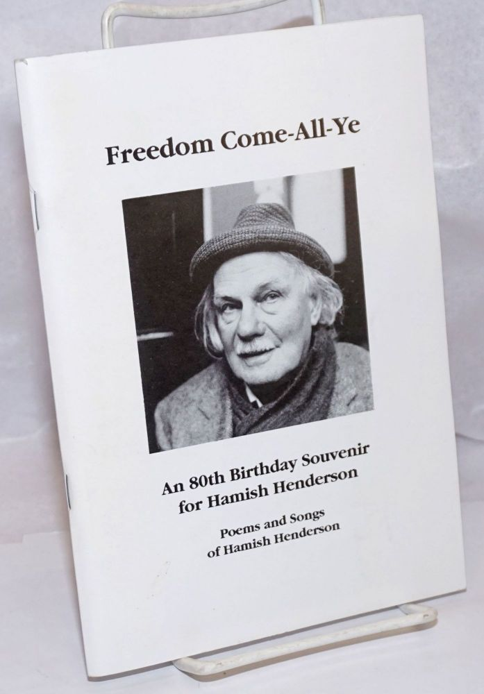 Freedom Come-All-Ye. Hamish Henderson, An 80th Birthday Souvenir. Poems and Songs of Hamish Henderson. Special Limited Edition of 600, This is number: 455. Hamish Henderson.