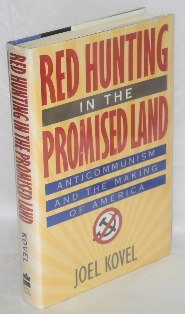 Red hunting in the promised land; anticommunism and the making of America. Joel Kovel.