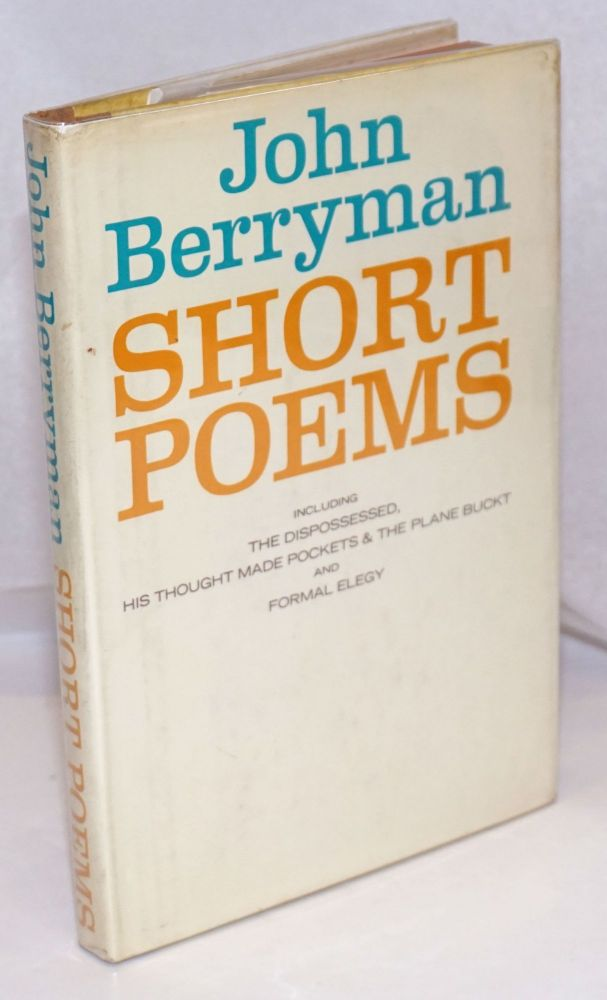 Short Poems including The Dispossessed, His Thought Made Pockets & The Plane Buckt and Formal Elegy. John Berryman.