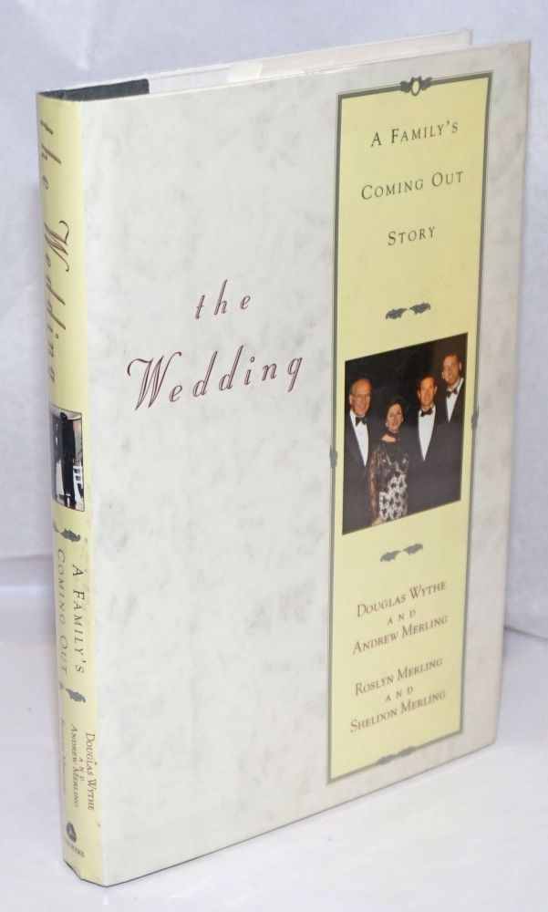 The Wedding: a family's coming out story. Douglas Wythe, Roslyn Merling, Andrew Merling, Sheldon Merling.