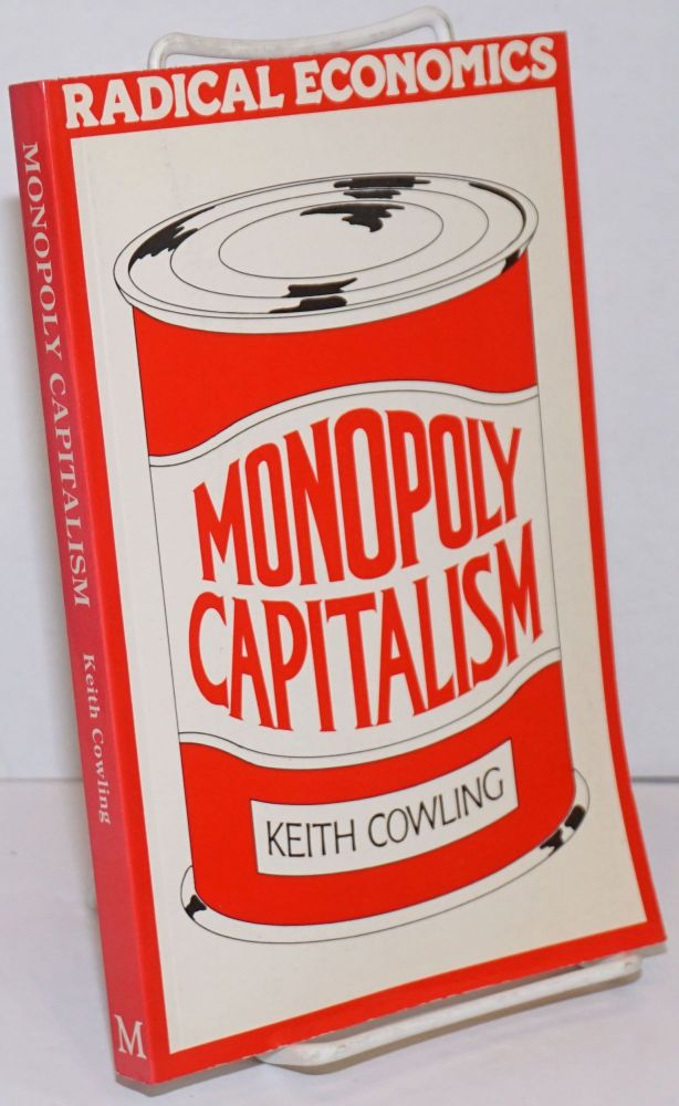 Monopoly Capitalism. Keith Cowling.