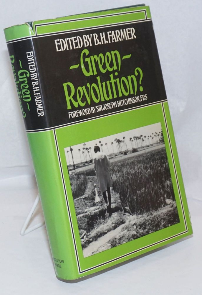Green Revolution? Technology and Change in Rice-growing Areas of Tamil Nadu and Sri Lanka. Foreword by Sir Joseph Hutchinson. B. H. Farmer.