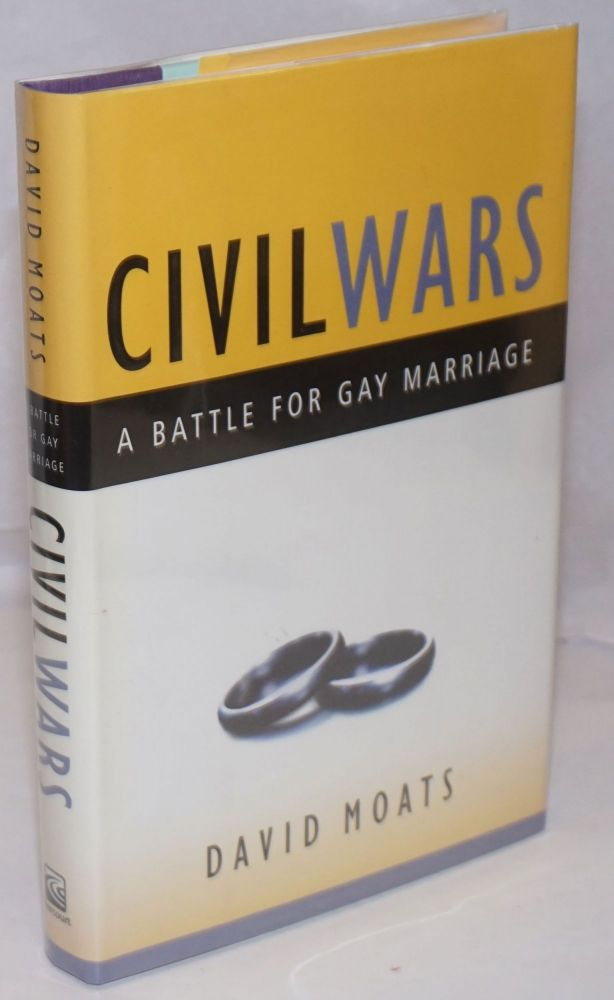 Civil Wars: a battle for gay marriage. David Moats.