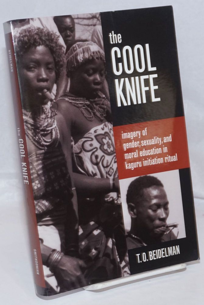 The Cool Knife; Imagery of Gender, Sexuality, and Moral Education in Kaguru Initiation Ritual. T. O. Beidelman.