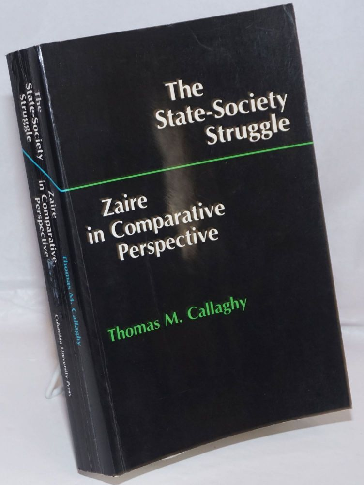 The State-Society Struggle. Zaire in Comparative Perspective. Thomas M. Callaghy.