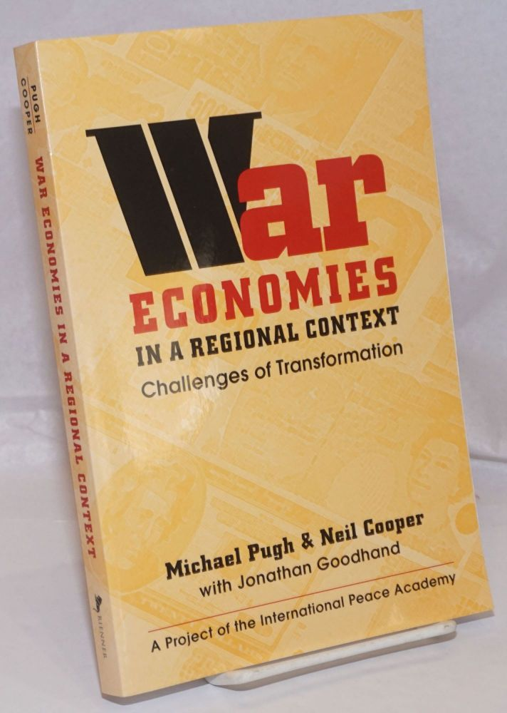 War Economies in a Regional Context; Challenges of Transformation. Michael Pugh, Neil cooper, Jonathan Goodhand.