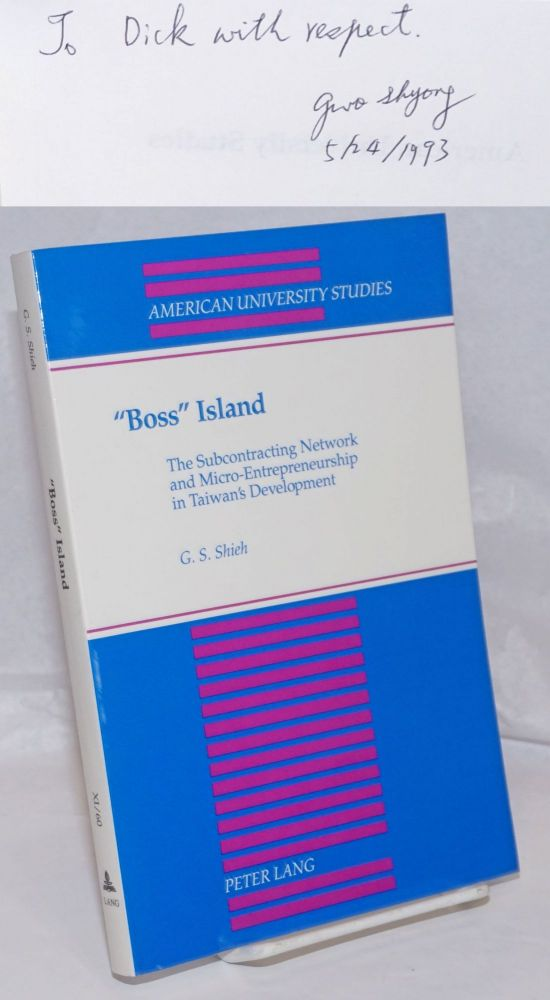 """Boss"" Island; The Subcontracting Network and Micro-Entrepreneurship in Taiwan's Development. G. S. Shieh."
