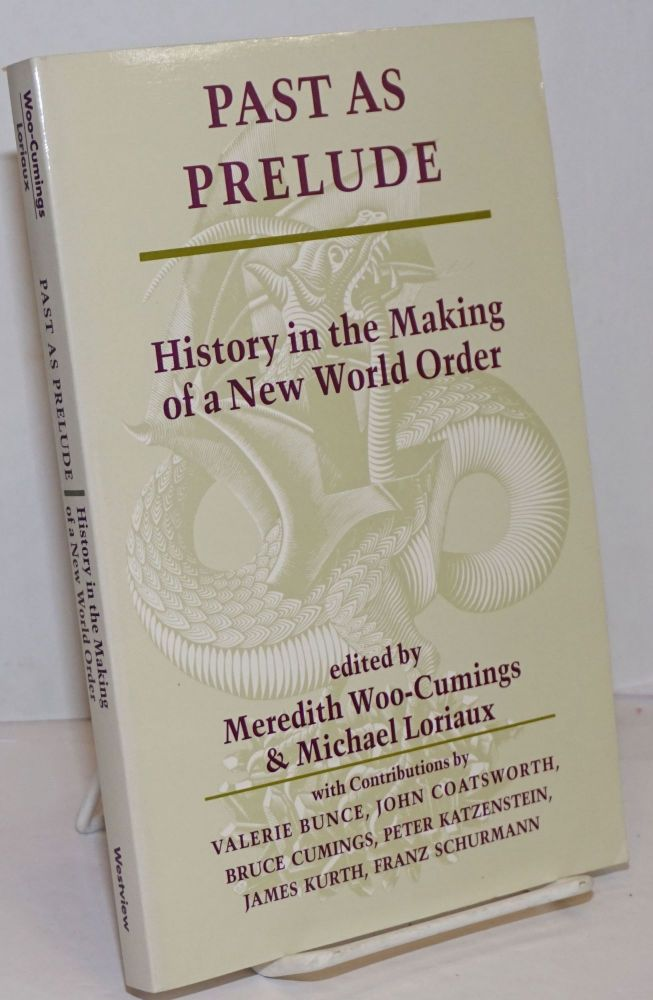 Past as Prelude; History in the making of a New World Order. Meredith Woo-Cumings, Michael Loriaux.