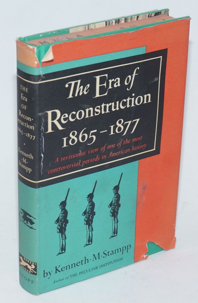 The era of Reconstruction, 1865-1877. Kenneth M. Stampp.