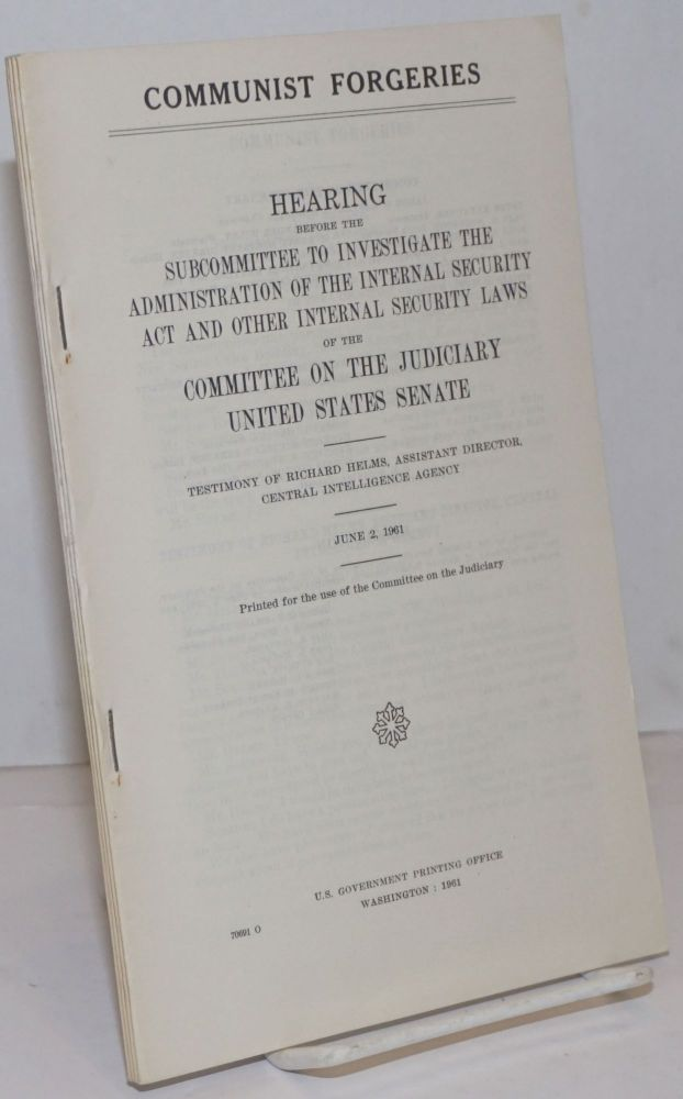 Communist forgeries; hearing before the Subcommittee to Investigate the Administration of the Internal Security Act and Other Security Laws of the Committee on the Judiciary, United States Senate, testimony of Richard Helms, Assistant Director, Central Intelligence Agency, June 2, 1961. Richard Helms.
