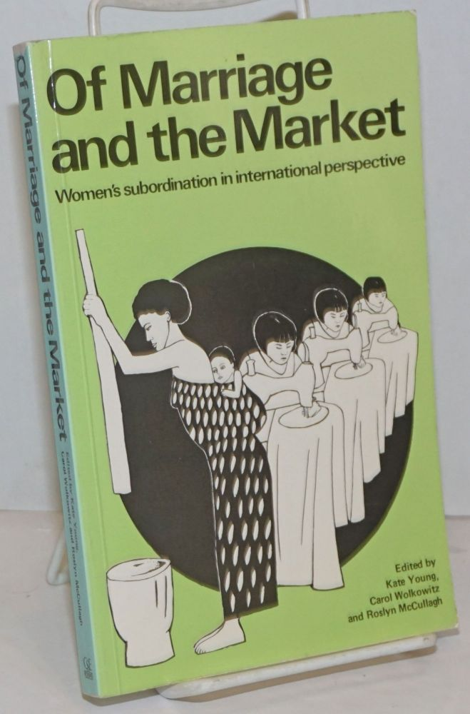Of Marriage and the Market: women's subordination in international perspective. Kate Young, Carol Wolkowitz, Roslyn McCullagh.