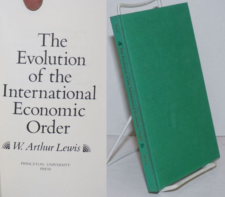 The evolution of the international economic order. W. Arthur Lewis.