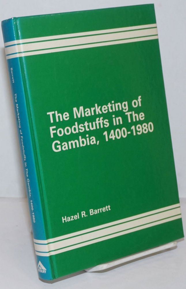 The Marketing of Foodstuffs in The Gambia, 1400-1980. A Geographical Analysis. Hazel R. Barrett.