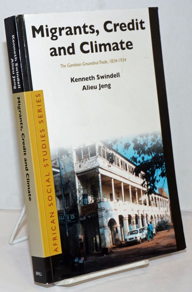 Migrants, Credit and Climate; The Gambian Groundnut Trade, 1834-1934. Kenneth Swindell, Alieu Jeng.