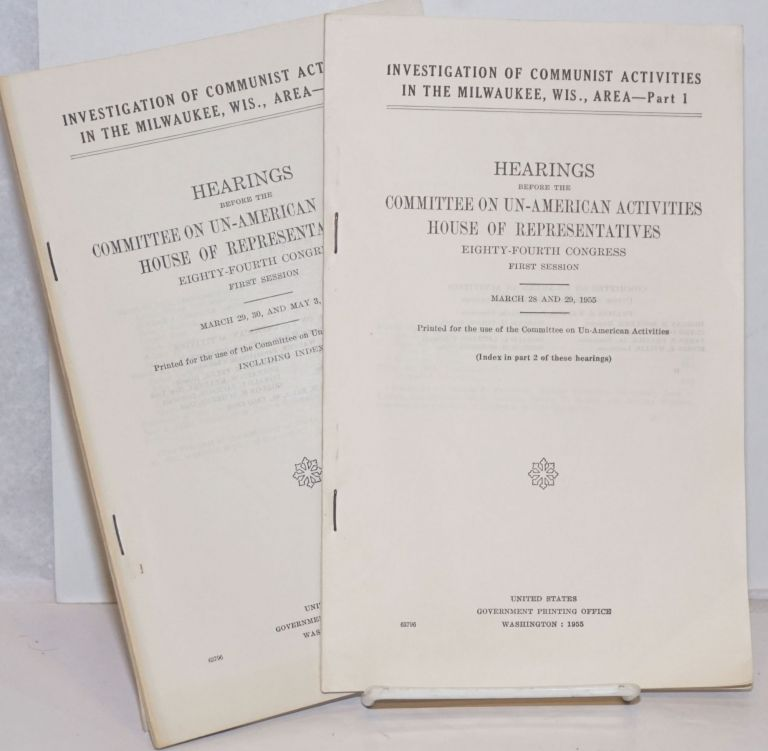 Investigation of Communist activities in the Milwaukee, Wis., area; Hearings before the Committee on Un-American Activities, House of Representatives, Eighty-fourth Congress, first session. United States. House of Representatives. Committee on Un-American Activities.