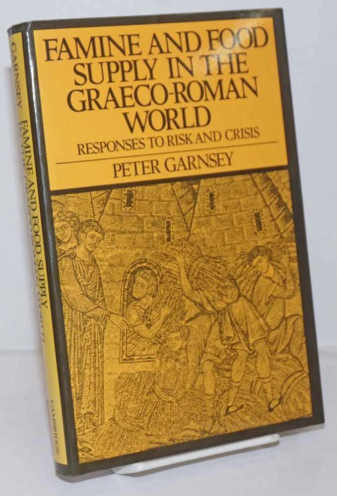 Famine and Food Supply in the Graeco-Roman World; Responses to Risk and Crisis. Peter Garnsey.