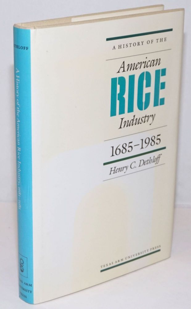 A History of the American Rice Industry, 1685-1985. Henry C. Dethloff.