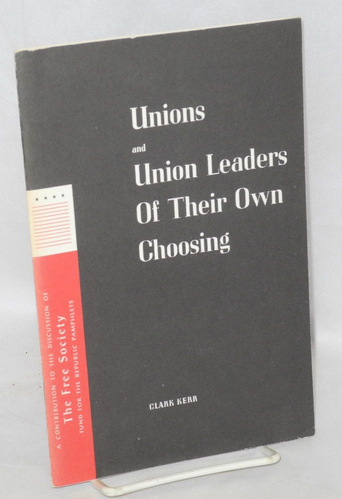 Unions and union leaders of their own choosing. Clark Kerr.