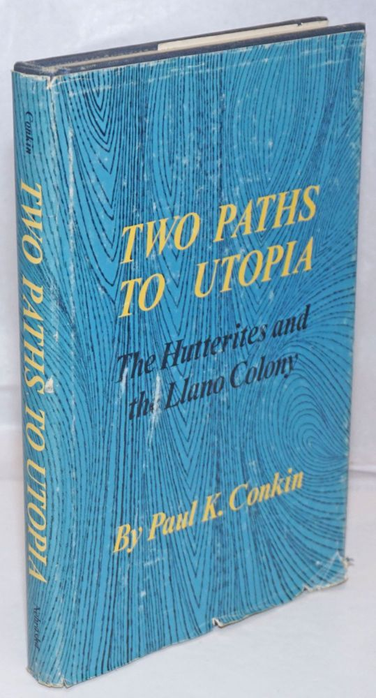 Two paths to utopia; the Hutterites and the Llano Colony. Paul K. Conkin.