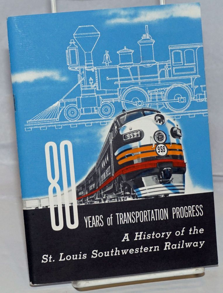 80 Years of Transportation Progress; A History of the St. Louis Southwestern Railway. Jacob E. Anderson, original text, Public Relations Department, revision.
