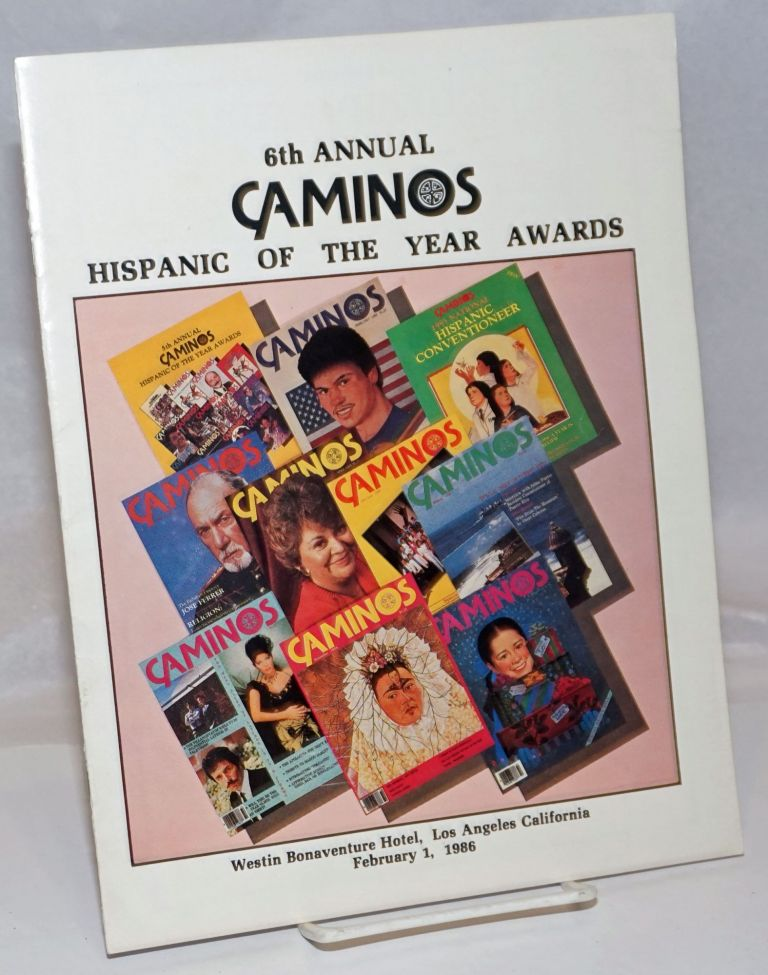 6th Annual Caminos Hispanic of the Year Awards [program] Westin Bonaventure Hotel, Los Angeles...