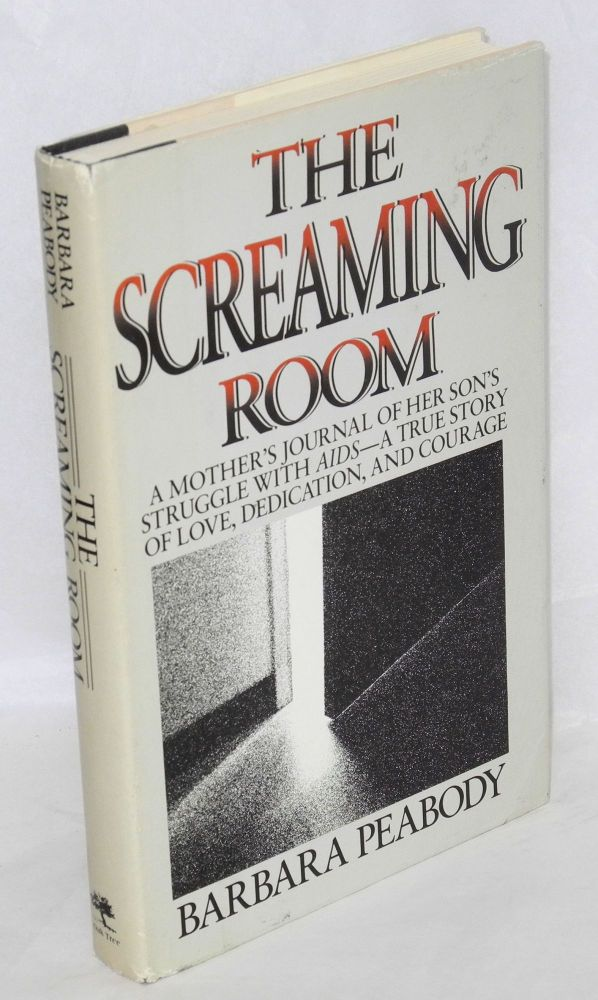 The screaming room; a mother's journal of her son's struggle with AIDS, a true story of love, dedication and courage. Barbara Peabody.
