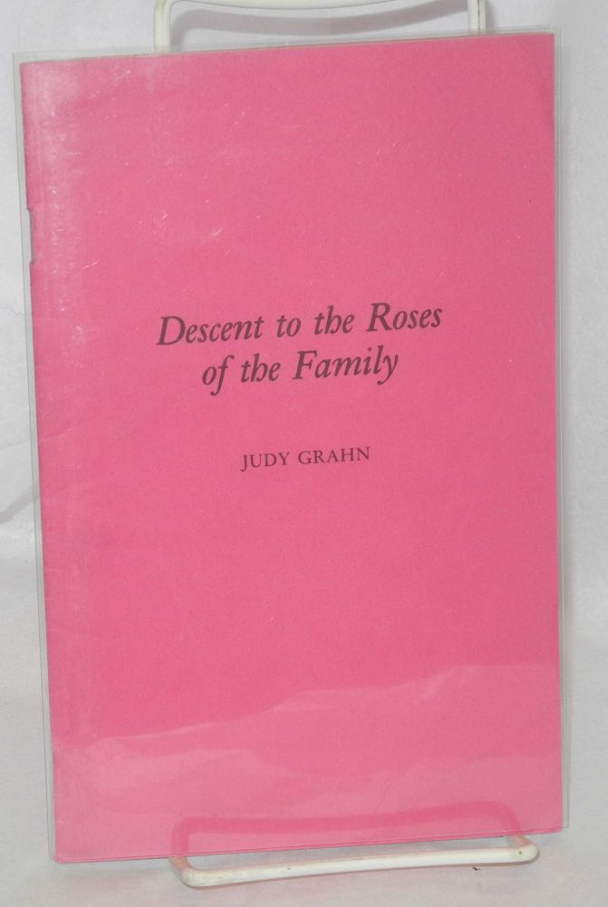 Descent to the roses of the family. Judy Grahn.