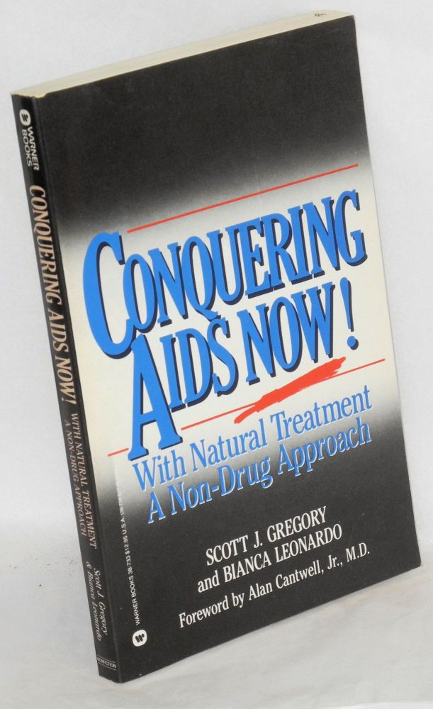 Conquering AIDS now! With natural treatment, a non-drug approach. Alan Cantwell Jr, Scott J. Gregory, Bianca Leonardo.