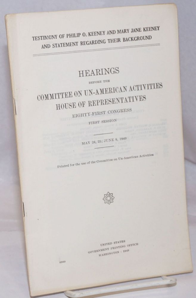 Testimony of Philip O. Keeney and Mary Jane Keeney and statement regarding their background; hearings before the Committee on Un-American Activities, House of Representatives, Eighty-first Congress, first session. May 24, 25 ; June 9, 1949. Philip O. Keeney, Mary Jane Keeney.