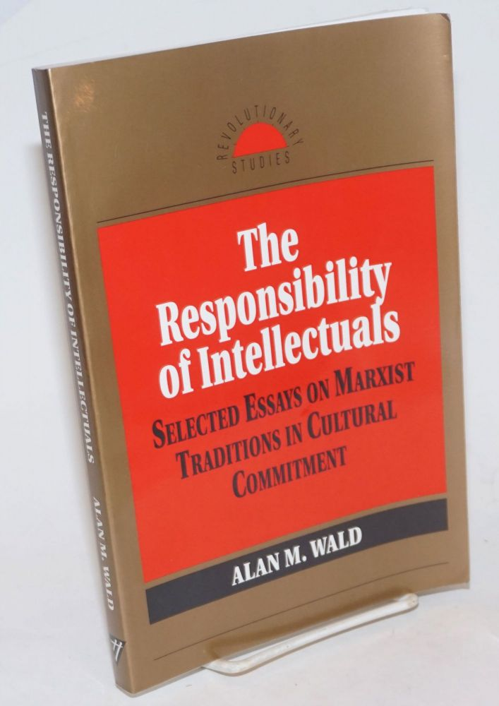 The responsibility of intellectuals; selected essays on Marxist traditions in cultural commitment. Alan M. Wald.