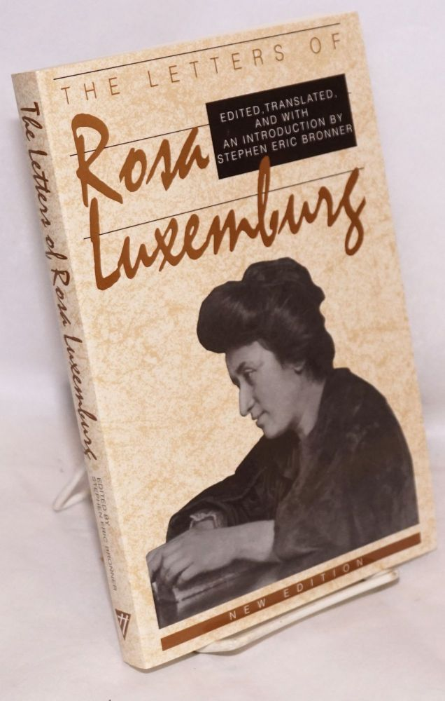The letters of Rosa Luxemburg, edited and with an introduction by Stephen Eric Bronner. New edition. Rosa Luxemburg.