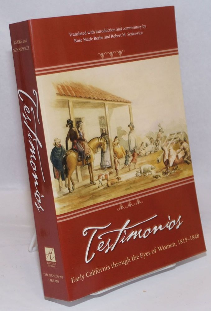 Testimonios: Early California through the Eyes of Women, 1815-1848 [signed]. Rose Marie Beebe, translation and commentary Robert M. Senkewicz.