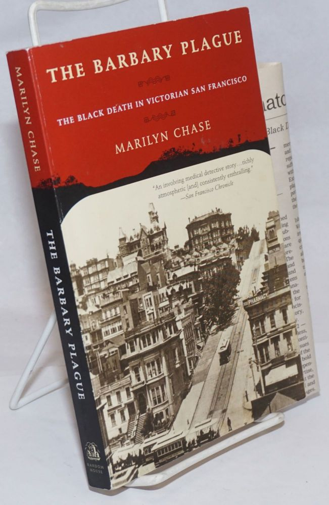 The Barbary plague: the Black Death in Victorian San Francisco. Marilyn Chase.