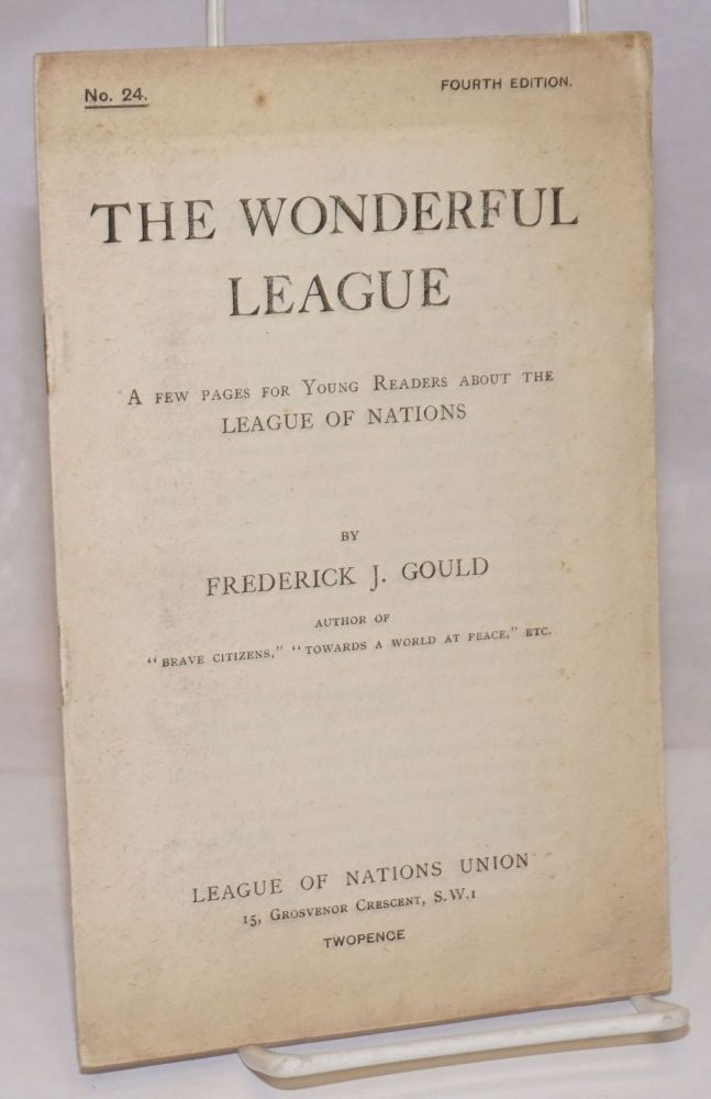 The Wonderful League: A Few Pages for Young Readers About the League of Nations. Frderick J. Gould.