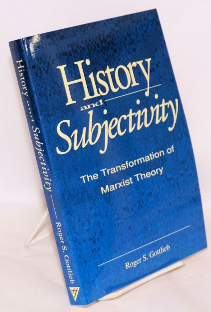 History and subjectivity; the transformation of Marxist theory. Roger S. Gottlieb.